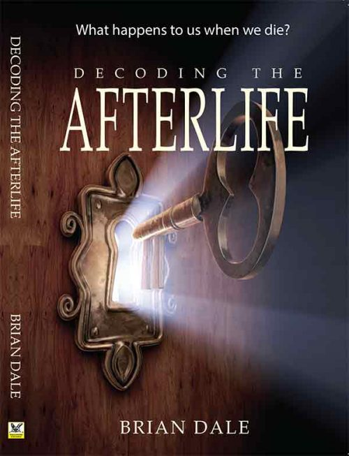Decoding Afterlife Book helps us understand the Afterlife Brian Dale Workshops and Consultations
